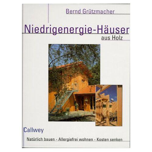 Bernd Grützmacher - Niedrigenergie- Häuser aus Holz. Natürlich bauen. Allergiefrei wohnen. Kosten senken - Preis vom 06.03.2021 05:55:44 h