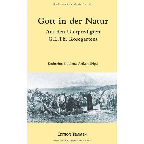Kosegarten, Gotthard Ludwig - Gott in der Natur: Aus den Uferpredigten Gotthard Ludwig Kosegartens - Preis vom 13.05.2021 04:51:36 h