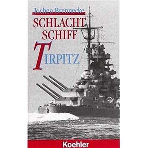 Jochen Brennecke - Schlachtschiff Tirpitz - Preis vom 18.04.2021 04:52:10 h