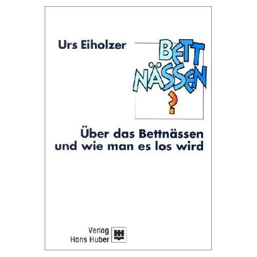 Urs Eiholzer - Über das Bettnässen und wie man es los wird - Preis vom 20.10.2020 04:55:35 h