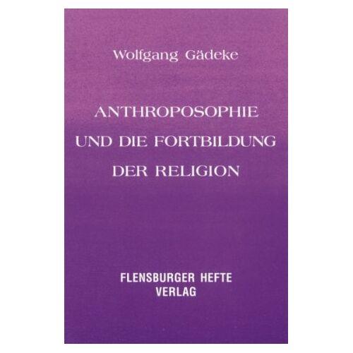 Wolfgang Gädeke - Antroposophie und die Fortbildung der Religion - Preis vom 05.05.2021 04:54:13 h