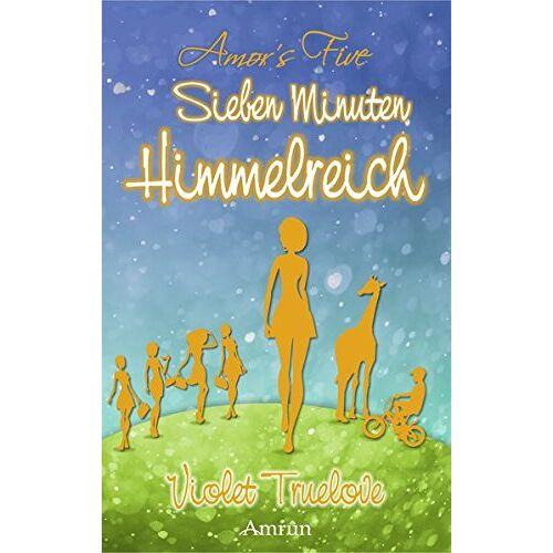 Violet Truelove - Sieben Minuten Himmelreich (Amor´s Five) - Preis vom 21.11.2019 05:59:20 h