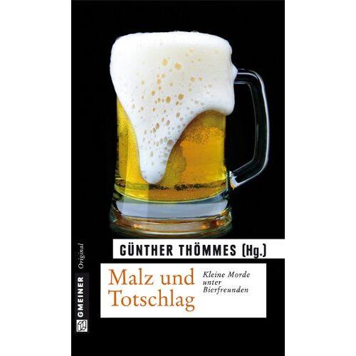 Günther Thömmes - Malz und Totschlag: Kleine Morde unter Bierfreunden - Preis vom 09.05.2021 04:52:39 h