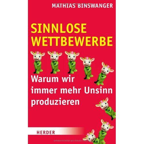 Mathias Binswanger - Sinnlose Wettbewerbe: Warum wir immer mehr Unsinn produzieren - Preis vom 13.05.2021 04:51:36 h
