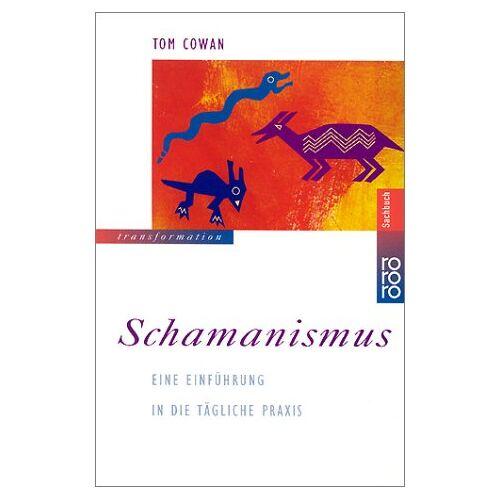 Tom Cowan - Schamanismus. Eine Einführung in die tägliche Praxis. - Preis vom 10.05.2021 04:48:42 h