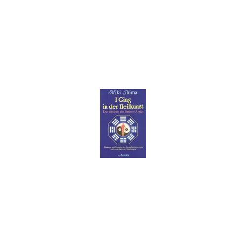 Miki Shima - I Ging in der Heilkunst. Die Weisheit des Inneren Arztes - Preis vom 16.04.2021 04:54:32 h