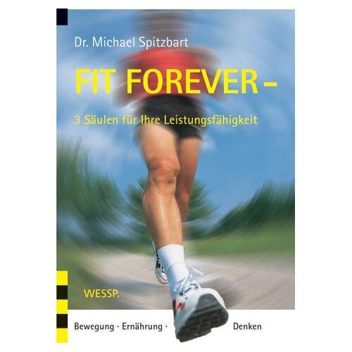 Michael Spitzbart - Fit Forever - 3 Säulen für Ihre Leistungsfähigkeit. Bewegung Ernährung Denken - Preis vom 07.05.2021 04:52:30 h