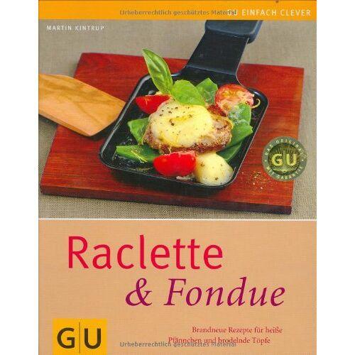 Martin Kintrup - Raclette & Fondue: Brandneue Rezepte für heiße Pfännchen und brodelnde Töpfe (GU einfach clever Relaunch 2007) - Preis vom 21.04.2021 04:48:01 h