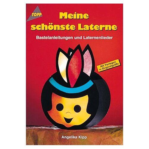 Angelika Kipp - Meine schönste Laterne. Bastelanleitungen und Laternenlieder. - Preis vom 12.04.2021 04:50:28 h