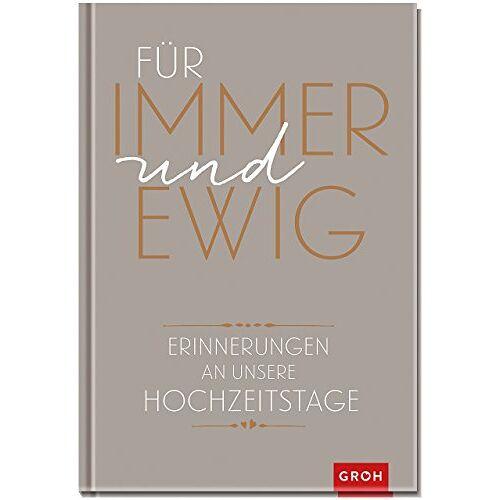 Joachim Groh - Für immer und ewig: Erinnerungen an unsere Hochzeitstage (GROH Eintragbücher) - Preis vom 28.03.2020 05:56:53 h