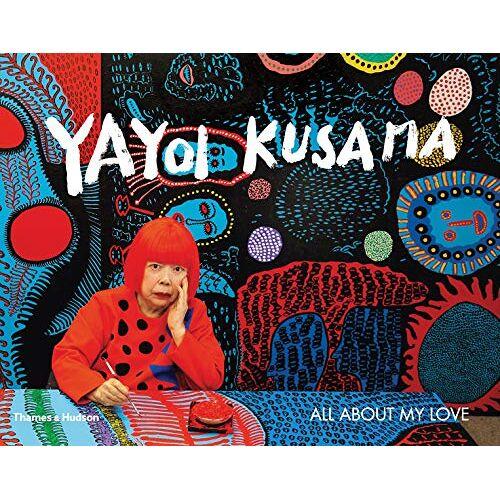 Yayoi Kusama - Yayoi Kusama: All About My Love - Preis vom 22.01.2020 06:01:29 h