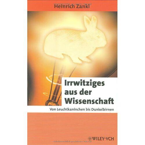 Heinrich Zankl - Irrwitziges aus der Wissenschaft: Von Leuchtkaninchen bis Dunkelbirnen - Preis vom 09.09.2020 04:54:33 h