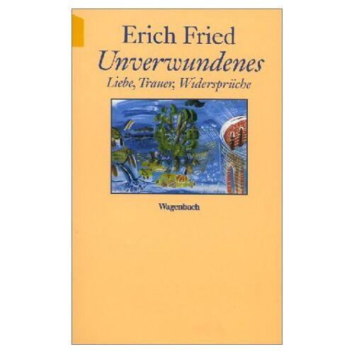 Erich Fried - Unverwundenes. Liebe, Trauer, Widersprüche. - Preis vom 09.05.2021 04:52:39 h