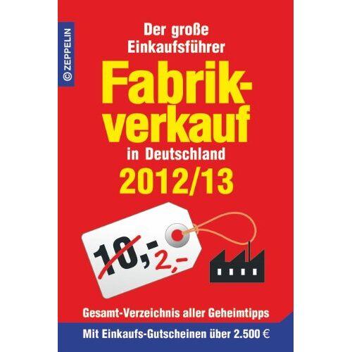 - Fabrikverkauf in Deutschland - 2012/13: Der große Einkaufsführer mit Einkaufsgutscheinen im Wert von über 2 500 Euro - Preis vom 21.10.2020 04:49:09 h