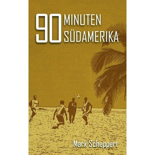 Mark Scheppert - 90 Minuten Südamerika - Preis vom 06.03.2021 05:55:44 h