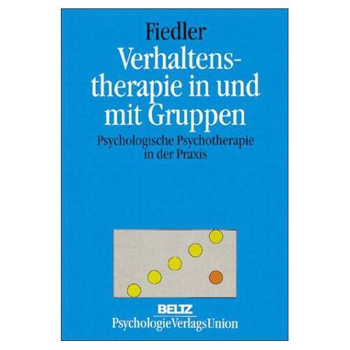 Peter Fiedler - Verhaltenstherapie in und mit Gruppen. Psychologische Psychotherapie in der Praxis - Preis vom 23.10.2020 04:53:05 h