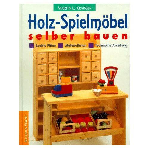 Kraisser, Martin L. - Holz- Spielmöbel selber bauen. Materiallisten, Exakte Pläne, Technische Anleitung - Preis vom 22.04.2021 04:50:21 h