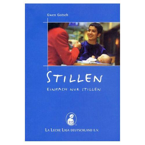 Gwen Gotsch - Stillen - einfach nur stillen - Preis vom 28.02.2021 06:03:40 h