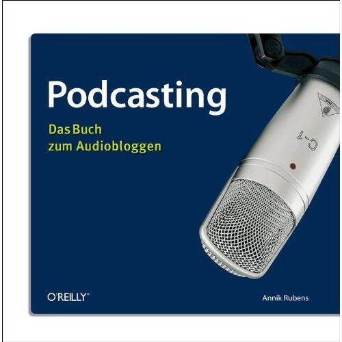 Annik Rubens - Podcasting: Das Buch zum Audiobloggen - Preis vom 28.02.2021 06:03:40 h
