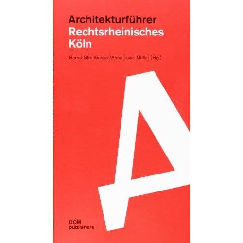 Bernd Streitberger - Architekturführer Rechtsrheinisches Köln - Preis vom 21.10.2020 04:49:09 h