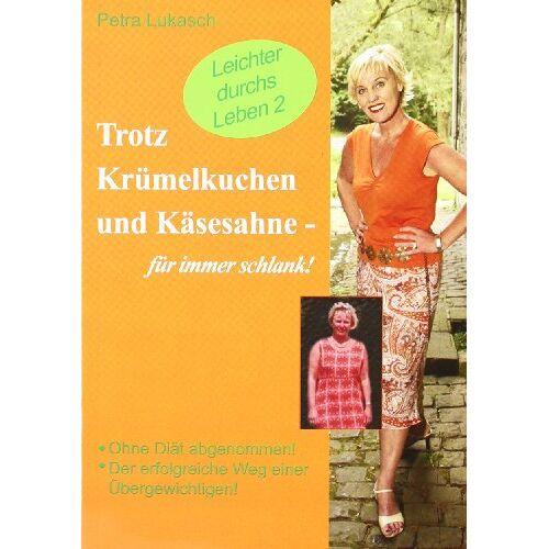 Petra Lukasch - Trotz Krümelkuchen und Käsesahne für immer schlank!: Leichter durchs Leben 2 - Preis vom 20.10.2020 04:55:35 h