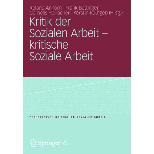 Roland Kritik der Sozialen Arbeit - kritische Soziale Arbeit (Perspektiven kritischer Sozialer Arbeit) - Preis vom 06.09.2020 04:54:28 h