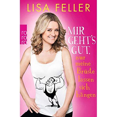 Lisa Feller - Mir geht's gut, nur meine Brüste lassen sich hängen - Preis vom 12.11.2019 06:00:11 h