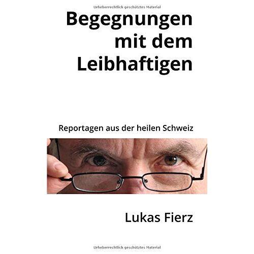 Lukas Fierz - Begegnungen mit dem Leibhaftigen: Reportagen aus der heilen Schweiz - Preis vom 06.05.2021 04:54:26 h