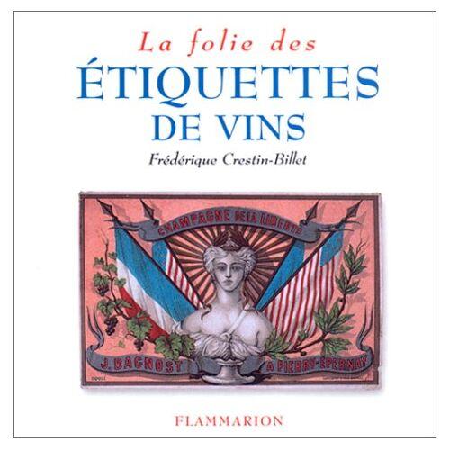 Frédérique Crestin-Billet - La Folie des étiquettes de vins - Preis vom 27.02.2021 06:04:24 h