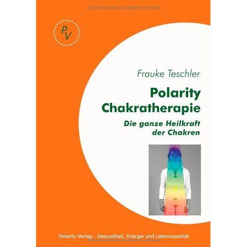 Frauke Teschler - Polarity Chakratherapie: Die ganze Heilkraft der Chakren - Preis vom 24.02.2021 06:00:20 h