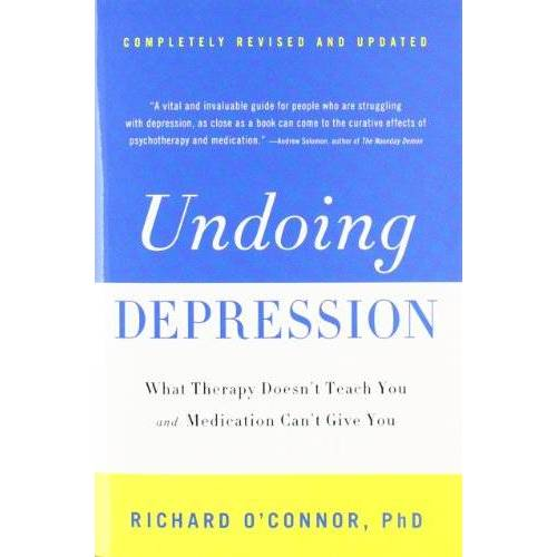 Richard O'Connor - Undoing Depression: What Therapy Doesn't Teach You and Medication Can't Give You - Preis vom 11.05.2021 04:49:30 h