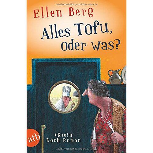 Ellen Berg - Alles Tofu, oder was?: (K)ein Koch-Roman - Preis vom 12.05.2021 04:50:50 h