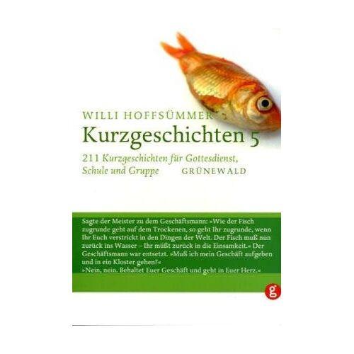 Willi Hoffsümmer - Kurzgeschichten, Bd.5, 211 Kurzgeschichten für Gottesdienst, Schule und Gruppe - Preis vom 14.04.2021 04:53:30 h