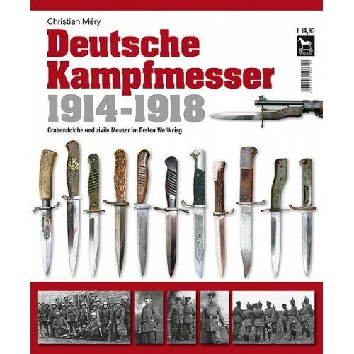 Christian Méry - Deutsche Kampfmesser 1914-1918: Grabendolche und zivile Messer im Ersten Weltkrieg - Preis vom 21.10.2020 04:49:09 h