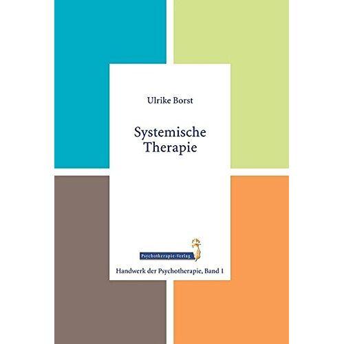 Ulrike Borst - Systemische Therapie (Handwerk der Psychotherapie, Band 1) - Preis vom 24.02.2021 06:00:20 h