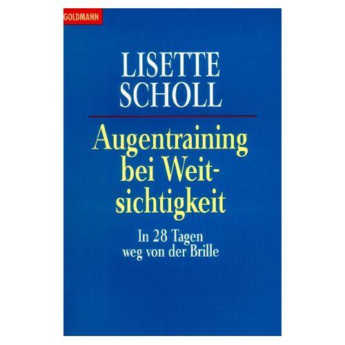 Lisette Scholl - Augentraining bei Weitsichtigkeit. In 28 Tagen weg von der Brille. - Preis vom 08.05.2021 04:52:27 h