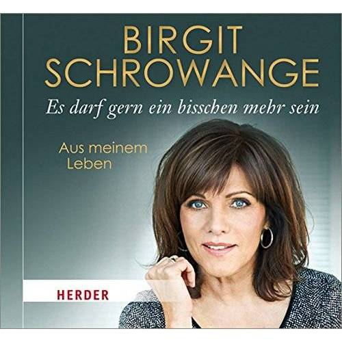 Birgit Schrowange - Es darf gern ein bisschen mehr sein: Aus meinem Leben - Preis vom 25.01.2021 05:57:21 h