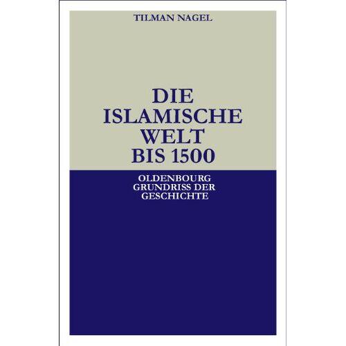 Tilman Nagel - Die islamische Welt bis 1500 - Preis vom 06.09.2020 04:54:28 h