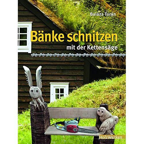 Balázs Turán - Bänke schnitzen mit der Kettensäge - Preis vom 18.11.2019 05:56:55 h