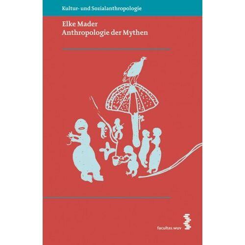 Elke Mader - Anthropologie der Mythen: Kultur-und Sozialanthropologie - Preis vom 06.05.2021 04:54:26 h