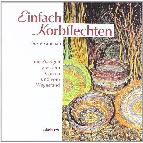 Susie Vaughan - Einfach Korbflechten: Mit Zweigen aus dem Garten und vom Wegesrand - Preis vom 07.05.2021 04:52:30 h