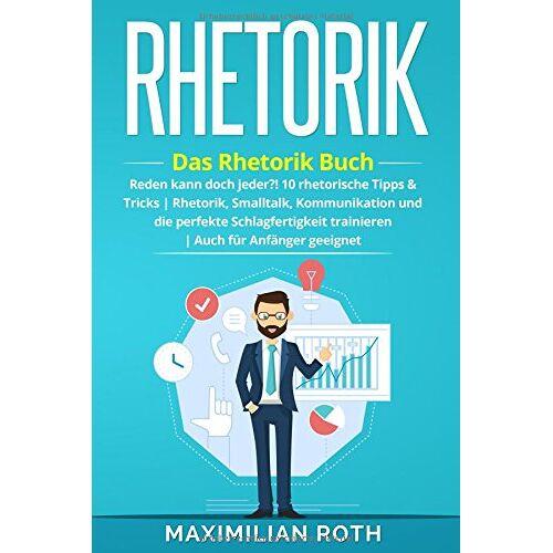Roth Rhetorik Training: Das Rhetorik Buch: Reden kann doch jeder?! 10 rhetorische Tipps & Tricks. Rhetorik, Smalltalk, Kommunikation und die perfekte ... geeignet! (Erfolgreich werden, Band 1) - Preis vom 08.05.2021 04:52:27 h