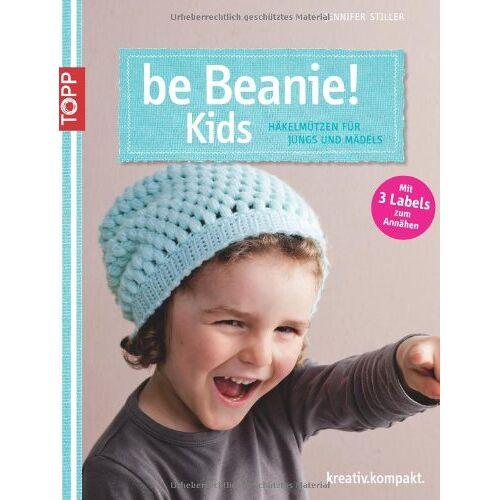 Jennifer Stiller - be Beanie! Kids: Häkelmützen für Jungs und Mädels - Preis vom 21.10.2020 04:49:09 h