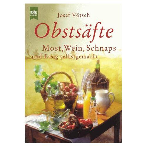 Josef Vötsch - Obstsäfte. Most, Wein, Schnaps und Essig selbst gemacht. - Preis vom 17.04.2021 04:51:59 h