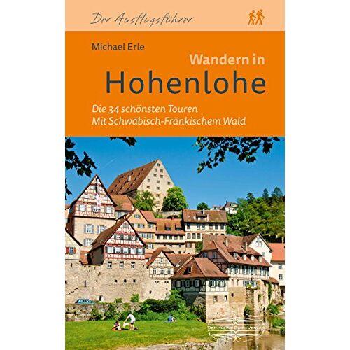Michael Erle - Wandern in Hohenlohe: Die 34 schönsten Touren - Preis vom 26.01.2020 05:58:29 h