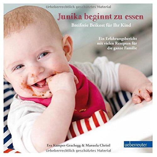 Eva Kamper-Grachegg - Junika beginnt zu essen. Breifreie Beikost für Ihr Kind. Ein Erfahrungsbericht mit vielen Rezepten für die ganze Familie. - Preis vom 05.09.2020 04:49:05 h