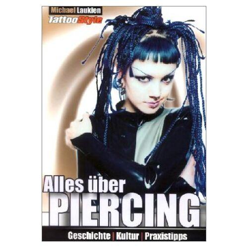Michael Laukien - Alles über Piercing. Geschichte, Kultur, Praxistipps - Preis vom 05.05.2021 04:54:13 h