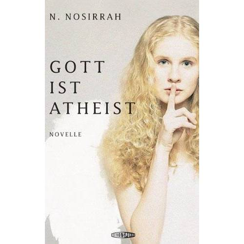 N. Nosirrah - Gott ist Atheist: Novelle: Eine Novelle - Preis vom 18.10.2020 04:52:00 h