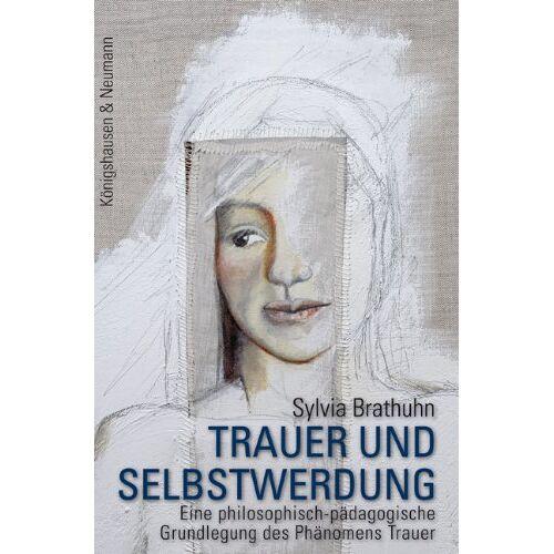 Sylvia Brathuhn - Trauer und Selbstwerdung: Eine philosophisch-pädagogische Grundlegung des Phänomens Trauer - Preis vom 21.04.2021 04:48:01 h