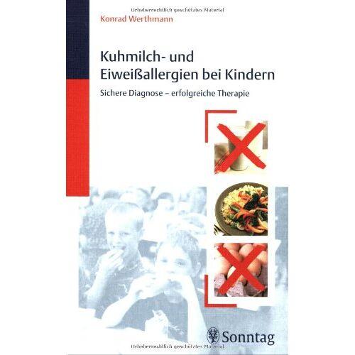 Konrad Werthmann - Kuhmilch- und Eiweißallergien bei Kindern: Sichere Diagnose - erfolgreiche Therapie - Preis vom 13.05.2021 04:51:36 h